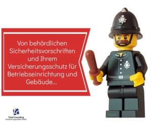 Von behördlichen Sicherheitsvorschriften und Ihrem Versicherungsschutz für Betriebseinrichtung und Gebäude…